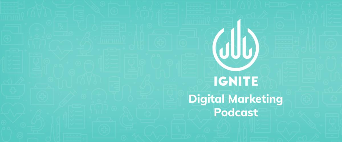 Ignite digital marketing healthcare podcast